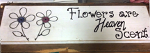 "Rustic Hand-Made Sign By Pauper's Candles ""Flowers are Heaven Scent"""